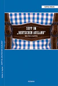KAPITEL-VERLAG - Romane und Kurzgeschichten aus Wirtschaft und Gesellschaft - 201x300-sepp-im-deutschen-ausland_ob